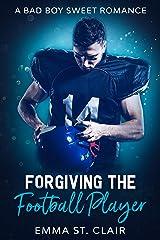 Forgiving the Football Player: A Bad Boy Sweet Romance (Not So Bad Boys Book 2) Kindle Edition