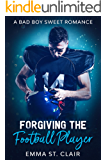 Forgiving the Football Player: A Bad Boy Sweet Romance (Not So Bad Boys Book 2)