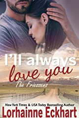 I'll Always Love You (The Friessens (The Friessen Legacy) Book 19) Kindle Edition