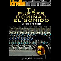 TU PUEDES DOMINAR EL SONIDO: MI LIBRO DE AUDIO