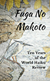 Fuga No Makoto: Ten Years of the World Haiku Review (Tenth Anniversary Edition Book 1)