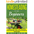 Homesteading for Beginners: Self-sufficiency guide, Grow your own food, Repair your own home, Raising Livestock and Generating your own Energy.