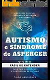 Autismo e Síndrome de Asperger: O Guia Fácil de Entender para Pais, Educadores e Portadores de Autismo: E se fosse possível realmente entender o autismo?