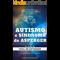 Autismo e Síndrome de Asperger: O Guia Fácil de Entender para Pais, Educadores e Portadores de Autismo: E se fosse…