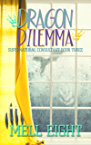 Dragon Dilemma (Supernatural Consultant Book 3)