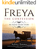 Freya: The Confession: An Amish Short Story of Hope and Forgiveness (The Freya Series Book 2)