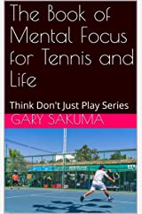The Book of Mental Focus for Tennis and Life: Think Don't Just Play Series (Simple Tennis 2) Kindle Edition