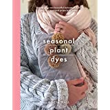 Seasonal Plant Dyes: Creating year round colour from plants, beautiful textile projects (Crafts)