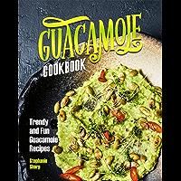 Guacamole Cookbook: Trendy and Fun Guacamole Recipes (English Edition)