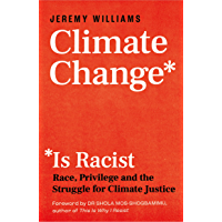 Climate Change Is Racist: Race, Privilege and the Struggle for Climate Justice (English Edition)
