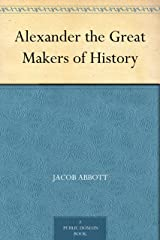 Alexander the Great Makers of History Kindle Edition