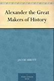 Alexander the Great Makers of History (English Edition)