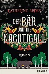 Der Bär und die Nachtigall: Roman (Winternacht-Trilogie 1) (German Edition) Kindle Edition
