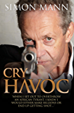 "Cry Havoc: ""When I set out to overthrow an African tyrant, I knew I would either make billions or end up getting shot..."""