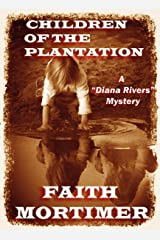 """Children of the Plantation: A """"Diana Rivers"""" Mystery (The Diana Rivers Mysteries Book 2) Kindle Edition"""