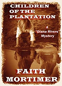 """Children of the Plantation: A """"Diana Rivers"""" Mystery (The Diana Rivers Mysteries Book 2)"""
