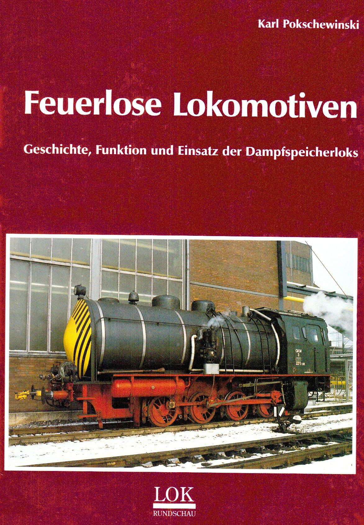 Feuerlose Lokomotiven: Geschichte, Einsatz und Verbleib von Dampfspeicherlokomotiven