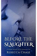 Before the Slaughter: A Short Erotic Sci-Fi Romance Kindle Edition