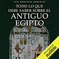 Todo lo que debe saber sobre el Antiguo Egipto (Narración en Castellano) [Everything You Need to Know About Ancient Egypt]
