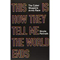 This Is How They Tell Me the World Ends: The Cyberweapons Arms Race