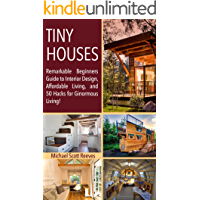 Tiny House: Remarkable Beginners Guide to Interior Design, Affordable Living, and 50 Hacks for Ginormous Living! (Housing Lives Matter! Book 1) (English Edition)