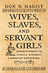 Wives, Slaves, and Servant Girls: Advertisements for Female Runaways in American Newspapers, 1770–1783 Kindle Edition