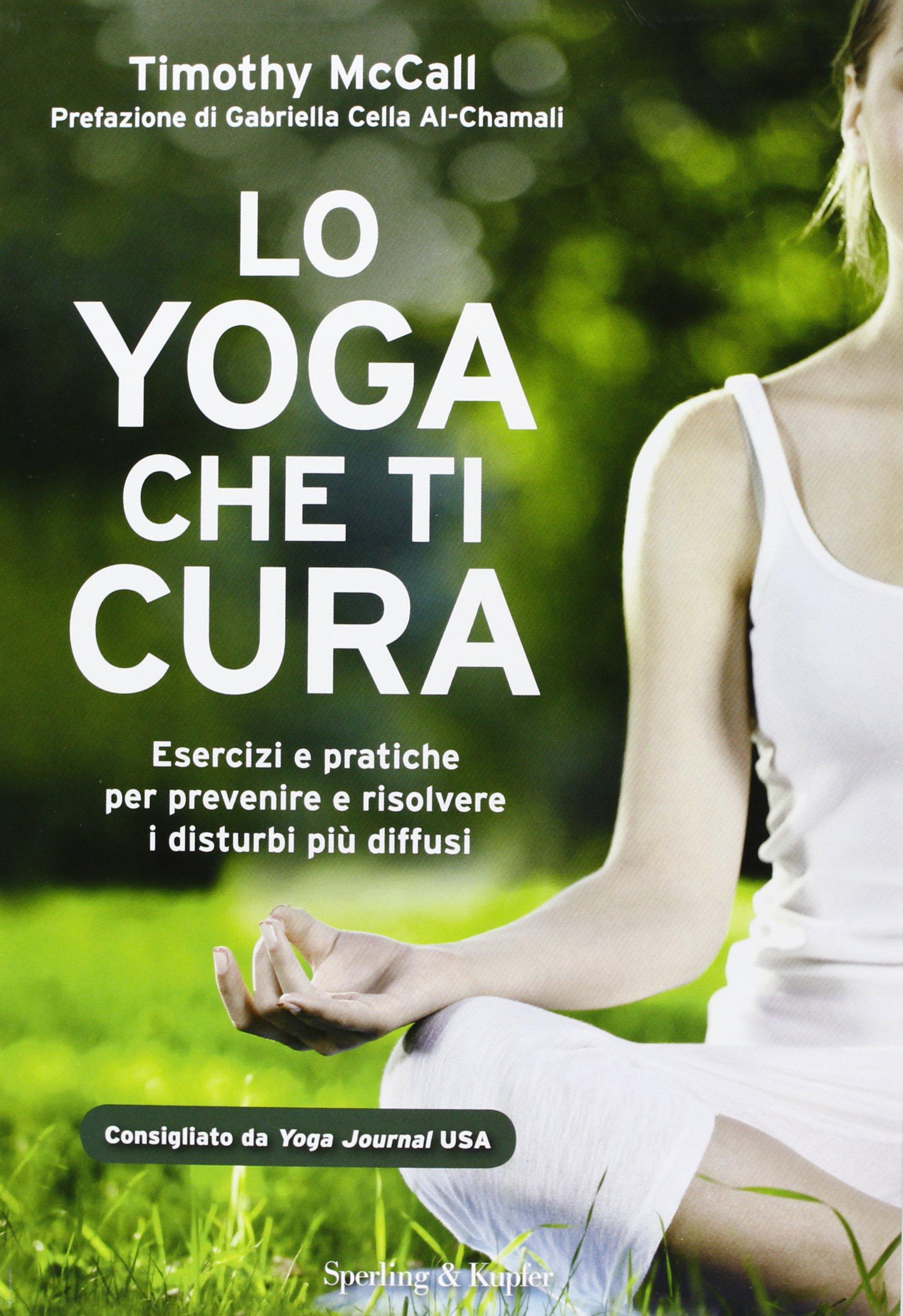 Lo yoga che ti cura. Esercizi e pratiche per prevenire e ...