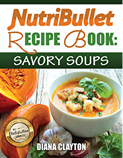 Nutribullet recipe book the nutribullet natural healing foods nutribullet recipe book savory soups 71 delicious healthy exquisite soups and sauces fandeluxe Images