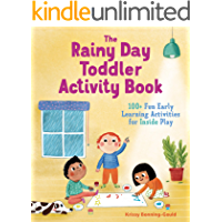 The Rainy Day Toddler Activity Book: 100+ Fun Early Learning Activities for Inside Play (English Edition)