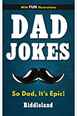 Dad Jokes: So Dad, It's Epic: Dad Jokes for Dad, Kids and the Entire Family - Gift for Dads Kindle Edition