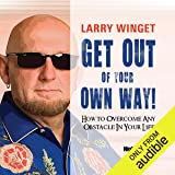Get Out of Your Own Way: How to Overcome Any Obstacle in Your Life