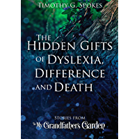 The Hidden Gifts of Dyslexia, Difference and Death: Stories from - In My Grandfather's Garden (English Edition)