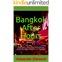 Bangkok After Hours: One Man's Sex Diary Adventures in the Redlight Districts of Thailand