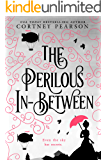 The Perilous In-Between (The Chuzzlewit Chronicles Book 1)
