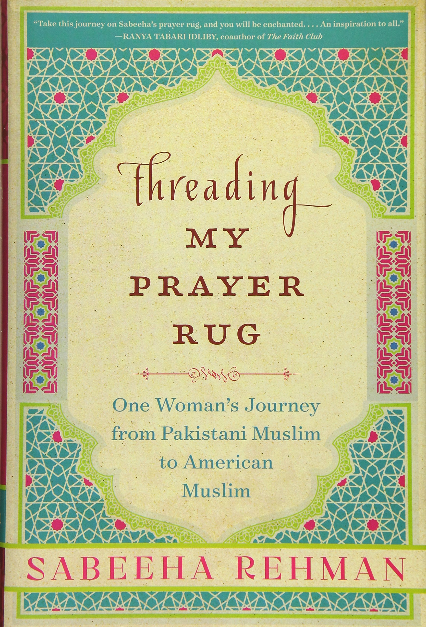 Threading My Prayer Rug: One Woman's Journey from Pakistani Muslim to American Muslim Hardcover – July 5, 2016 Sabeeha Rehman Arcade Publishing 1628726636 Cultural Heritage