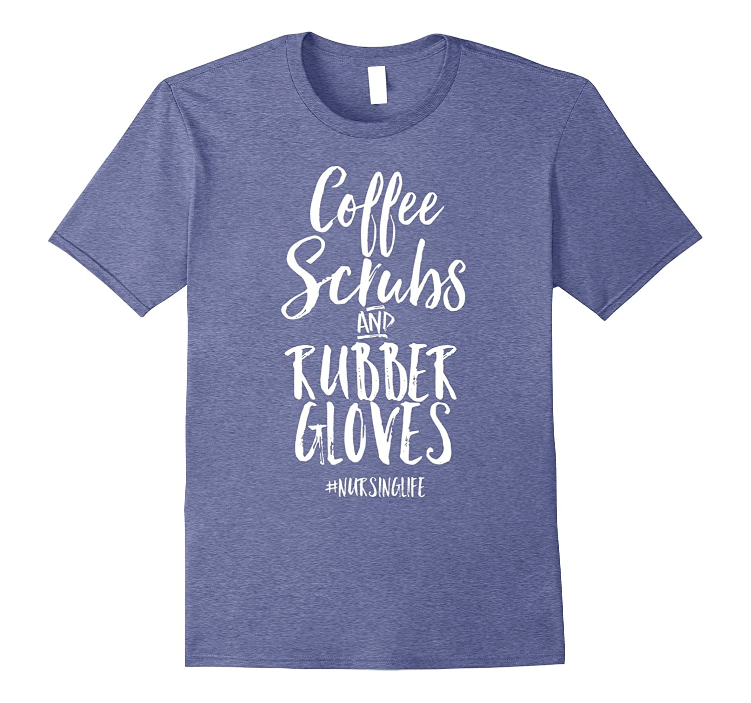 Coffee Scrubs and Rubber Gloves Funny Proud Nurse Gift Shirt-alottee gift