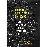 O Homem Que Decifrou O Mercado: Como Jim Simons criou a Revolução Quant