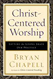 Christ-Centered Worship: Letting the Gospel Shape Our Practice