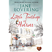 Little Teashop of Horrors: A wonderful funny, uplifting romantic read, perfect to escape with