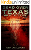 Dead Over Texas - The Thrilling Post-Apocalyptic Zombie Survival Series: (Infected Texas Book 1)