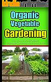 Organic Vegetable Gardening : Tips How to Make Organic Vegetable Gardening More Productive