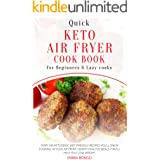 Quick Keto Air fryer Cookbook for beginners and Lazy cooks: Over 100 Ketogenic diet friendly recipes you'll enjoy cooking in