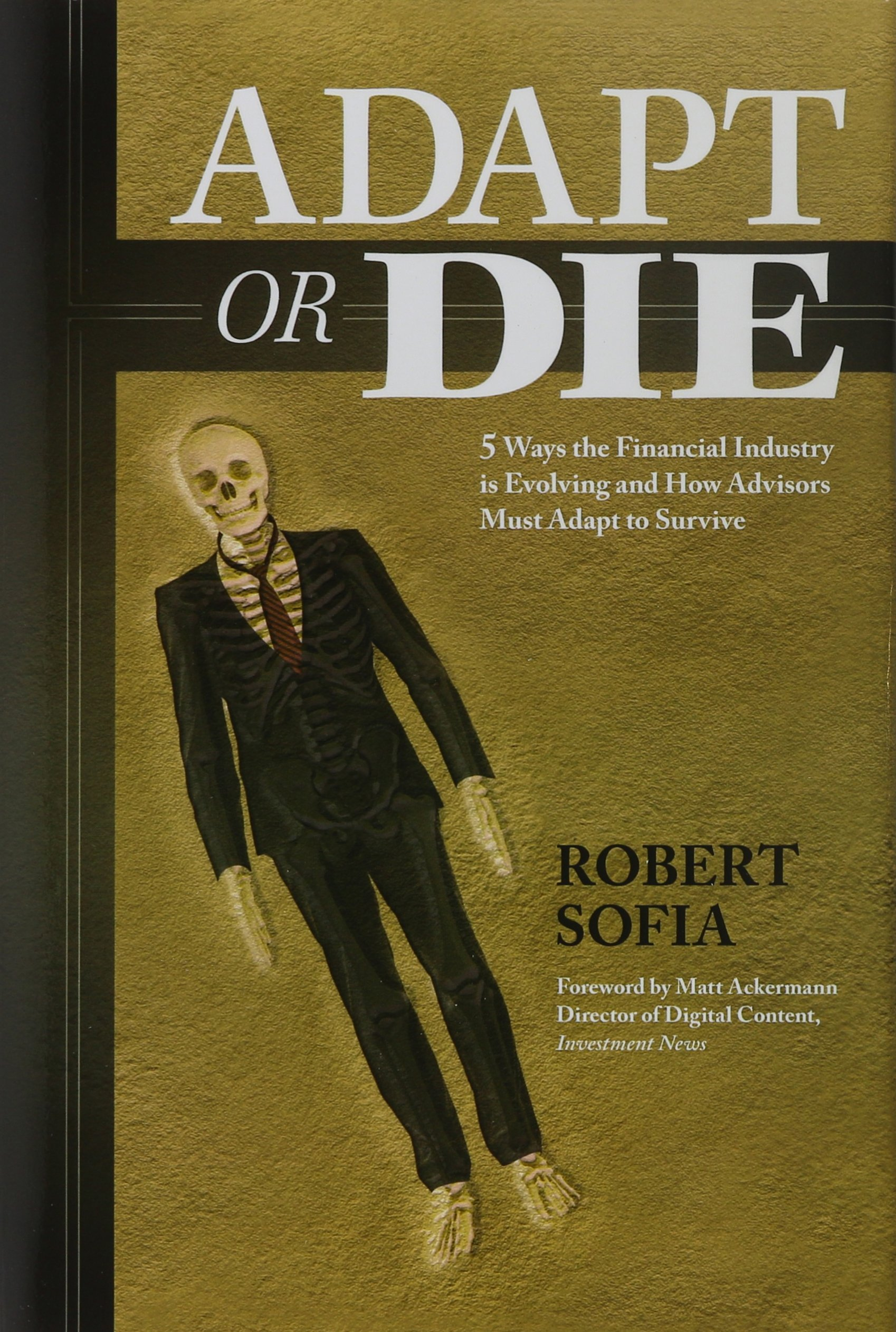 Adapt or Die: 5 Ways the Financial Industry Is Evolving and How Advisors Must Adapt to Survive pdf epub