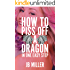 How To Piss Off A Dragon: Book One