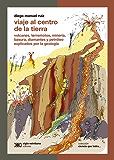 Viaje al centro de la Tierra: volcanes, terremotos, minería, basura, diamantes y petrólego explicados por la geología (Ciencia que ladra… serie Clásica)