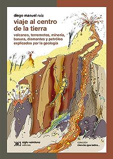 Viaje al centro de la Tierra: volcanes, terremotos, minería, basura, diamantes