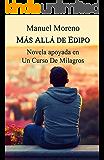 Más allá de Edipo: Novela apoyada en Un Curso De Milagros (Auto ayuda novelada)