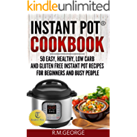 Instant Pot® Cookbook: 50 Easy, Healthy, Low-Carb & Gluten-Free Instant Pot® Recipes for Beginners and Busy People!