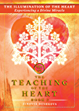 The Illumination of the Heart: Experiencing a Divine Miracle (The Teaching of the Heart Book 2)