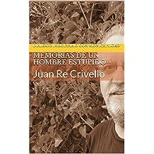Memorias de un Hombre Estúpido: Juan Re Crivello (Spanish Edition) Oct 6, 2014